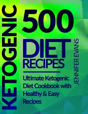 (PDF version) 500 Ketogenic Diet Recipes: Ultimate Ketogenic Diet Cookbook