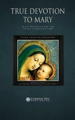 True Devotion to Mary: With Preparation for Total Consecration.