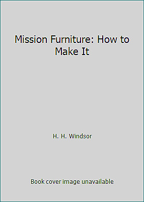 Mission Furniture: How to Make It by H. H. Windsor