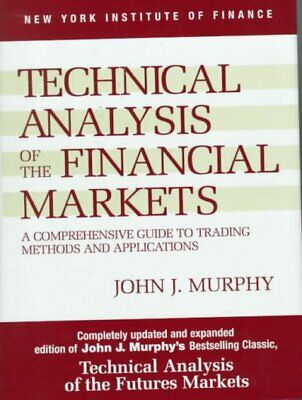 Technical Analysis of the Financial Markets : A Comprehensive Guide to Tradin...
