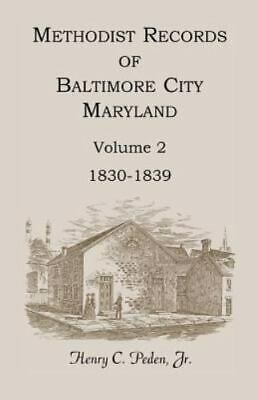 Methodist Records of Baltimore City, Maryland : 1830-1839, Paperback by Peden...