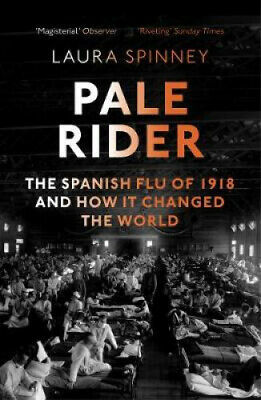 Pale Rider: The Spanish Flu of 1918 and How it Changed the World.