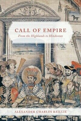 Call of Empire : From the Highlands to Hindostan, Hardcover by Baillie, Alexa...