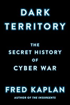 Dark Territory: The Secret History of Cyber War by Kaplan, Fred 1501140833
