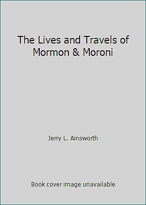 The Lives and Travels of Mormon & Moroni  (NoDust) by Jerry L. Ainsworth