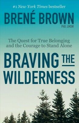 Braving the Wilderness : The Quest for True Belonging and the Courage to Stan...