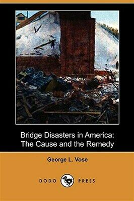 Bridge Disasters in America : The Cause and the Remedy, Paperback by Vose, Ge...