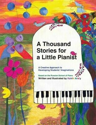 Thousand Stories for a Little Pianist : A Creative Approach to Developing Stu...