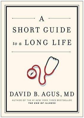 A Short Guide to a Long Life by David B Agus 1471131963 FREE Shipping