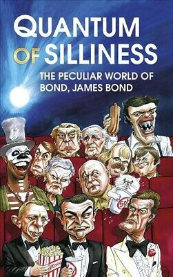 Quantum of Silliness : The Peculiar World of Bond, James Bond, Hardcover by S...