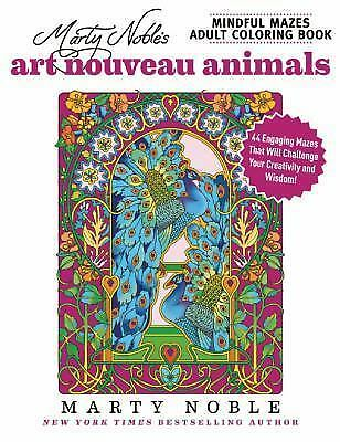 Marty Noble's Mindful Mazes Adult Coloring Book: Art Nouveau Animals : 44...