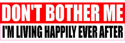 Don't Bother Me I'm Living Happily... Humor Sticker