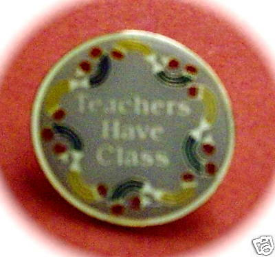 """Teachers Have Class"" Enamel Lapel Pins/25/All New!"