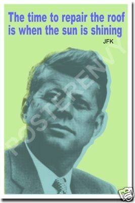Time to Repair Roof  JFK Kennedy Quote Classroom POSTER