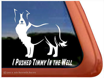 I PUSHED TIMMY IN THE WELL ~ BORDER COLLIE Dog Auto Vinyl Window Sticker Decal
