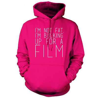 Im Not Fat Im Bulking For A Film- Unisex Hoodie - 9 Colours - Gym - Funny