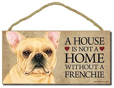 """French Bulldog """"A House is not a Home Without a Frenchie"""" 10x5 Wooden Dog Sign"""