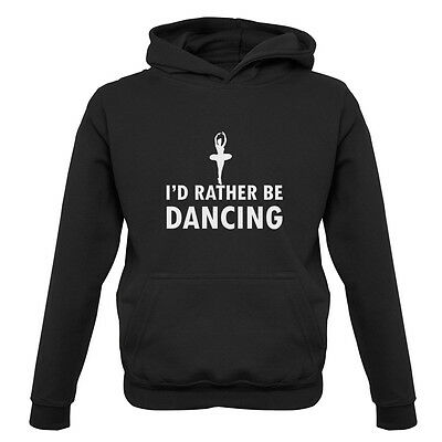 I'd Rather Be Dancing  -Kids / Childrens Hoodie - 7 Colours - Dance -Ballet-Tap