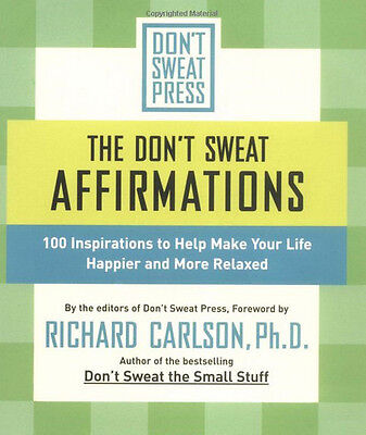 DON'T SWEAT AFFIRMATIONS: 100 Inspirations - Richard Carlson .. Pb ... NEW