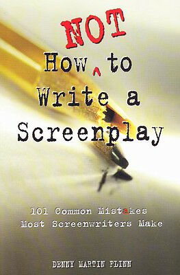 How Not to Write a Screenplay: 100 Common Mistakes Most Screenwriters Make