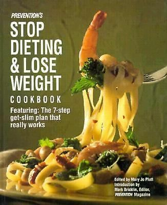 Prevention's Stop Dieting and Lose Weight Cookbook  * 7 Day Get-Slim Plan  *