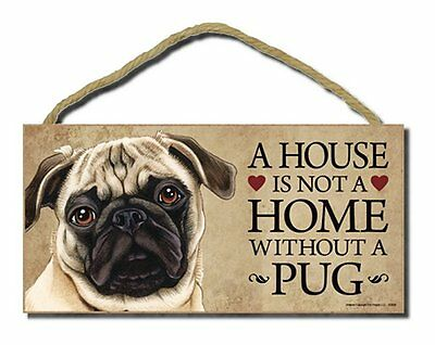 """# Pug (tan color) # """"A House is Not a Home Without a Pug"""" Dog Sign Factory Fresh"""