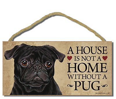 """# Pug (black) # """"A House is Not a Home Without a Pug"""" Dog Sign Factory Fresh"""
