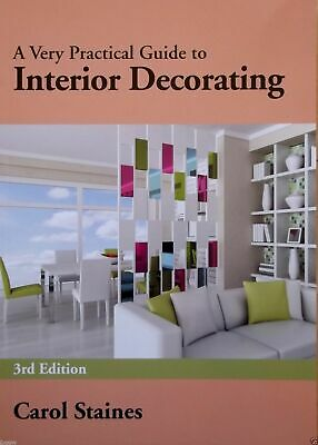 A Very Practical Guide to Interior Decorating Carol & Allan Staines 3rd Ed 2012