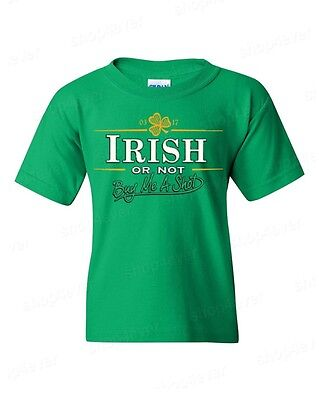 IRISH or not buy me shot Youth's T-Shirt funny St. Patrick's Day Shirts