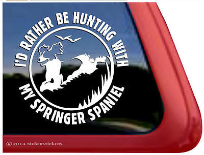 I'D RATHER BE HUNTING WITH MY SPRINGER SPANIEL Dog Vinyl Window Decal Sticker