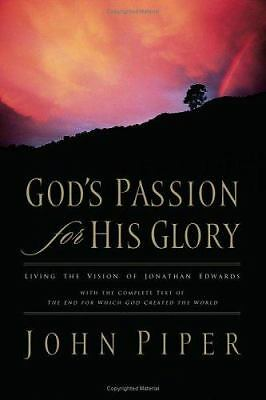 God's Passion for His Glory : Living the Vision of Jonathan Edwards by George...