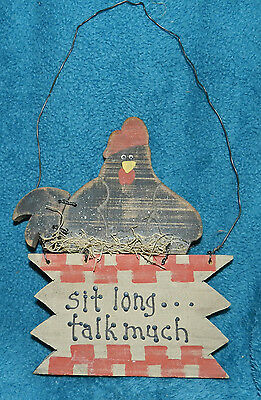 """ADORABLE PRIMITIVE HAND CRAFTED WOOD CHICKEN SIGN! """"SIT LONG TALK MUCH"""""""