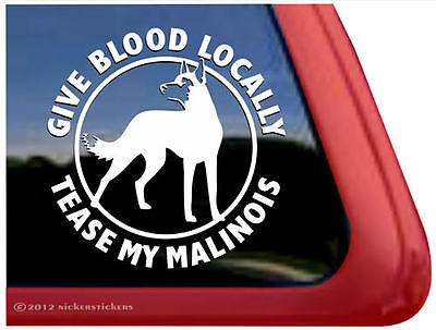 GIVE BLOOD LOCALLY-TEASE MY MALINOIS~Belgian Malinois Dog Window Decal Sticker