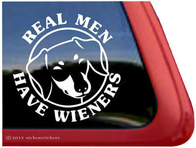 Real Men Have Wieners ~ Quality Vinyl Dachshund Doxie Dog Window Decal Sticker