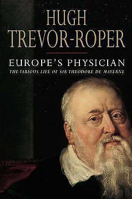 Europe's Physician: The Various Life of Theodore de Mayerne by Hugh...