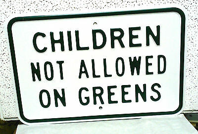 Children Not Allowed On Greens  Heavy Embossed Steel Sign