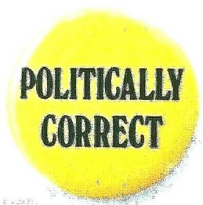 POLITICALLY CORRECT - All around useful protest button to show where YOU stand!