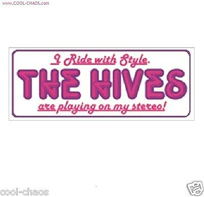 The HIVES Sticker- I ride with style.The hives are playing on my stereo sticker