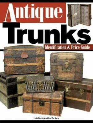 Antique Trunks : Identification and Price Guide by Pat Morse and Linda...