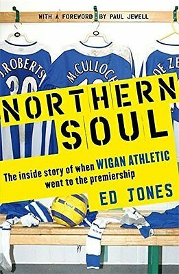 Northern Soul - The inside story of when Wigan Athletic went to the Premiership