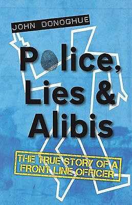 Police, Lies and Alibis: The True Story of a Front Line Officer by John...