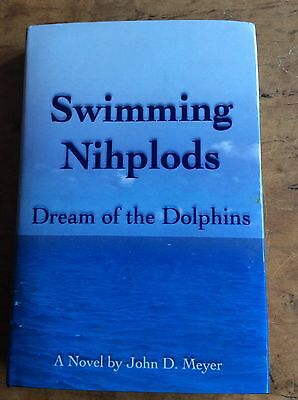 SWIMMING NIHPHODS, A Novel About Dolphins John Meyer Author