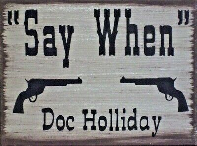 Say When Western Tombstone Doc Holliday Primitive Country Wood Sign Home Decor
