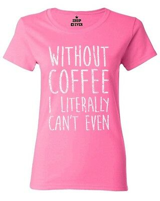 Without Coffee I Literally Can't Even Women's T-Shirt FunnyCoffee Lover Gift