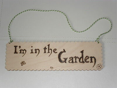 'I'm in the Garden ' Wooden Pyrography Sign Plaque Ideal  gift.Hand made unique.