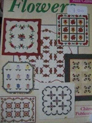 Flowers Mini Classics Quilt Book By Chitra WIth 8 Designs
