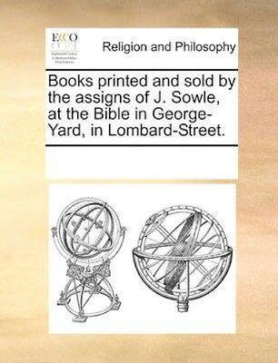 NEW Books Printed And Sold By The Assigns Of J.... BOOK (Paperback / softback)