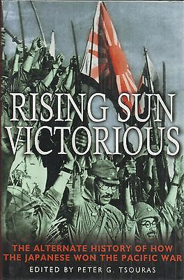 Rising Sun Victorious: The Alternate History of how the Japanese Won the War