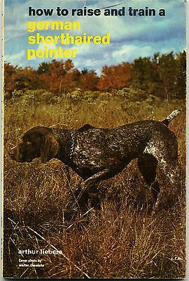 How To Raise and Train A German Shorthaired Pointer by Arthur Liebers 1961