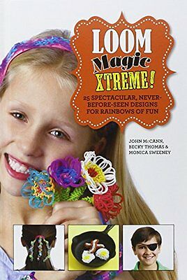 Loom Magic Xtreme!: 25 Spectacular, Never-Before-Seen Designs for Rainbows of F